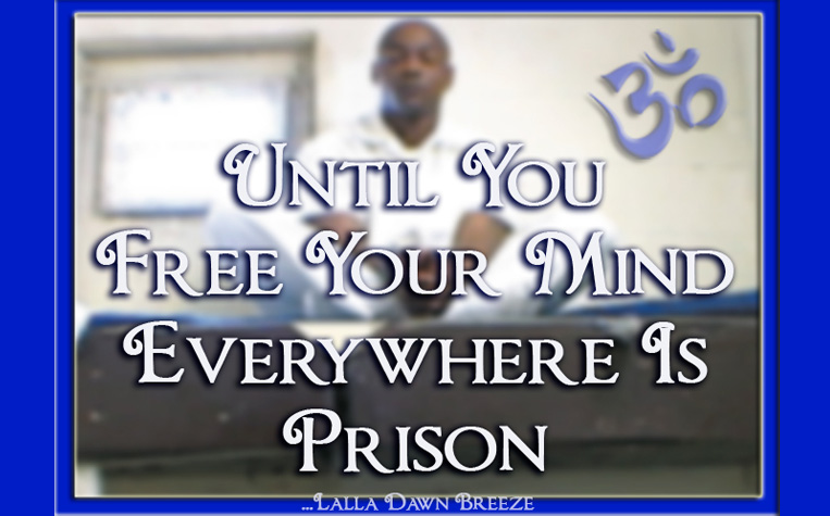 Until You Free Your Mind, Everywhere Is Prison