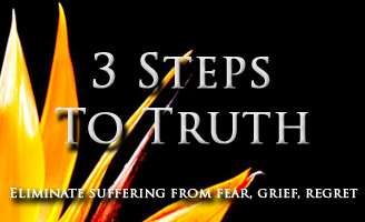 3 Steps to truth helps to eliminate suffering from fear, grief and regret