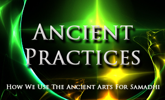 Ancient Practices How we use the ancient arts for Samadhi