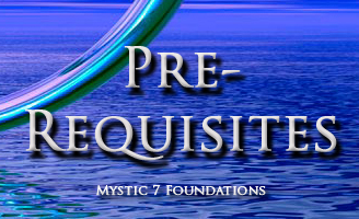 For the Mystic 7 Foundations there are pre-requisites of samadhi.