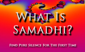 What is Samadhi?  The pure silence for the first time