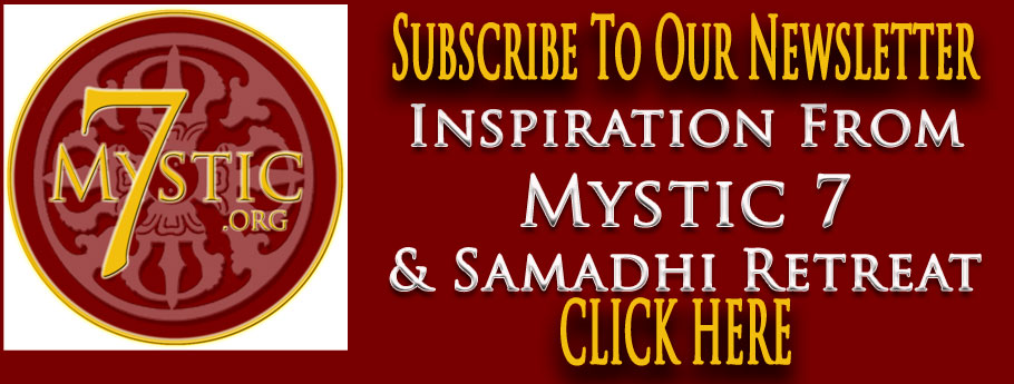 Subscribe To Our Newsletter; Inspiration From Mystic 7 & Samadhi Retreat CLICK HERE