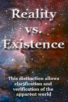 Reality vs. existence is the distinction and clarification and verification of the apparent world