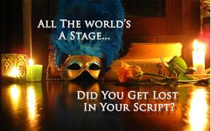 All The World's A Stage... Did You Get Lost In Your Script?