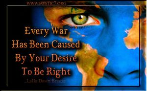 Every War Has Been Caused By Your Desire To Be Right