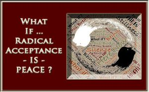 What If Radical Acceptance Is Peace?
